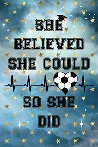 She Believed She Could So She Did: Graduation Cap Soccer Ball Heart Heartbeat Cloudy Night Dream Stars Starry Night Sky Background Pattern Notebook Journal (6x9) ()