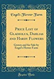 Amazon / Forgotten Books: Price List of Gladiolus, Dahlias and Hardy Flowers Grown and for Sale by Engel s Flower Farm Classic Reprint (Engel s Flower Farm)