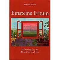 Einsteins Irrtum: Die Entdeckung der Chimärkörperphysik