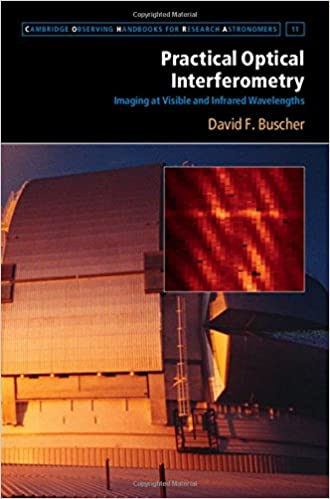 Practical Optical Interferometry: Imaging at Visible and Infrared Wavelengths (Cambridge Observing Handbooks for Research Astronomers)