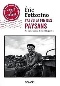 J'ai vu la fin des paysans par Éric Fottorino