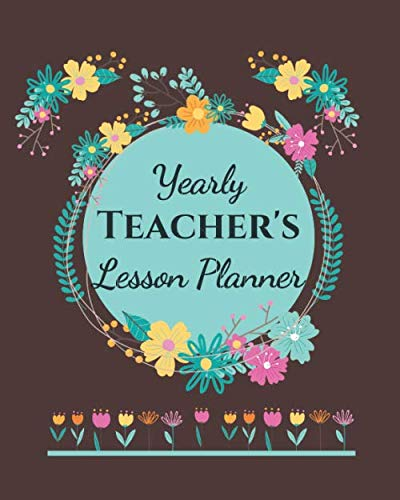 - Yearly Teacher's Lesson Planner: Academic Year Lesson Plan and Record Book; Space for 10 months of planning - Weekly and Monthly academic organizer with chocolate brown matte cover