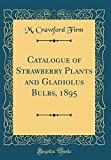 Amazon / Forgotten Books: Catalogue of Strawberry Plants and Gladiolus Bulbs, 1895 Classic Reprint (M Crawford Firm)
