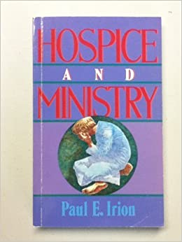 Book Hospice and Ministry by Paul E. Irion (1988-07-03)