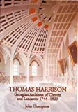img - for Thomas Harrison: Georgian Architect of Chester and Lancaster, 1744-1829 (Occasional Paper) by John Champness (2005-08-30) book / textbook / text book