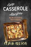 Easy Casserole Recipes: The Best Casserole Bake Cookbook