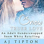 Snow Truer Love: An Adult Gender Swapped Snow White Retelling | AJ Tipton