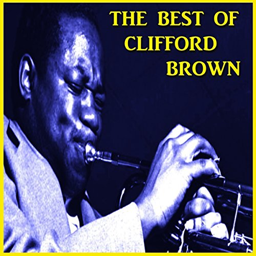 The Best Of Clifford Brown [2 CD] (The Best Of Clifford Brown)