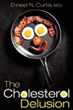 The Cholesterol Delusion, Ernest N. Curtis, 1608449629