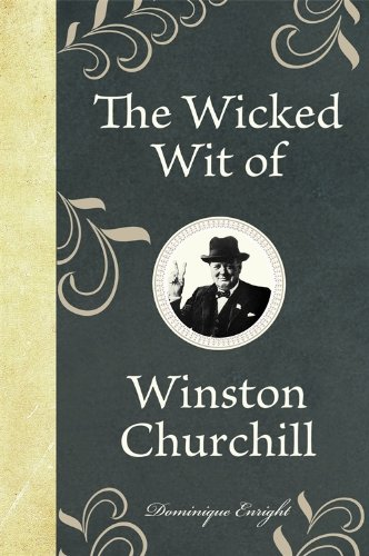 The Wicked Wit of Winston Churchill by [Enright, Dominique]