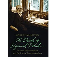 The Death of Sigmund Freud: Fascism, Psychoanalysis and the Rise of Fundamentalism