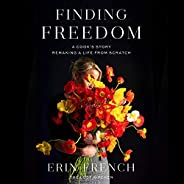 Finding Freedom: A Cook's Story; Remaking a Life from Scr