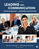 Leading with Communication : A Practical Approach to Leadership Communication, Gamble, Teri S. Kwal and Gamble, Michael W., 1412994268