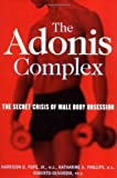 img - for The Adonis Complex: The Secret Crisis of Male Body Obsession by Harrison G. Pope Jr. (2000-04-30) book / textbook / text book