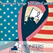 Pioneers For A Cure - American Songs To Fight Cancer