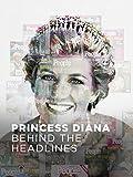 Princess Diana: Behind the Headlines