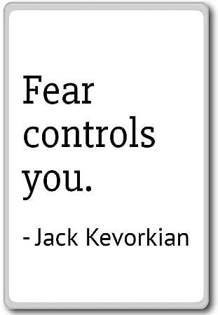Jack Kevorkian Quotes | Amazon Com Fear Controls You Jack Kevorkian Quotes Fridge