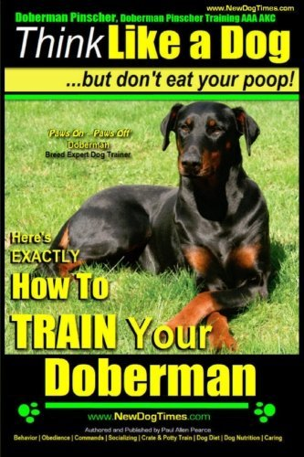 By Mr. Paul Allen Pearce Doberman Pinscher, Doberman Pinscher Training AAA AKC: Think Like a Dog, but Don't Eat Your Poop! | (2, Doberman Pinscher, Doberman Pins) [Paperback]