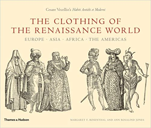 The clothing of the renaissance world europe asia africa the the clothing of the renaissance world europe asia africa the americas gumiabroncs Images
