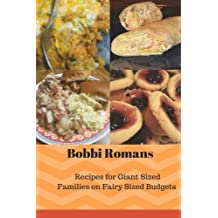Bobbi Romans Recipes for Giant Sized Families of Fairy Sized Budgets