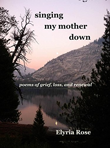 singing my mother down: poems of grief, love, and renewal