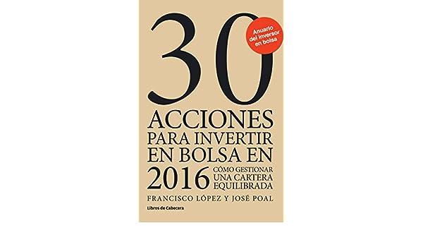 Amazon.com: 30 acciones para invertir en bolsa en 2016: Cómo gestionar una cartera equilibrada (Inversión) (Spanish Edition) eBook: Francisco López Martínez ...