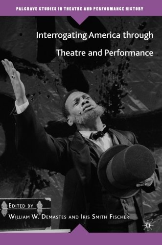 Interrogating America through Theatre and Performance (Palgrave Studies in Theatre and Performance History)
