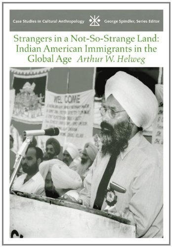 Download By Arthur W. Helweg Strangers in a Not-So-Strange Land: Indian American Immigrants in the Global Age (Case Studies in Cu (1st Frist Edition) [Paperback] PDF