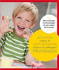 Activités artistiques autour de l'art moderne : Pour encourager l'éveil artistique de votre enfant de 5 à 12 ans par Maja Pitamic