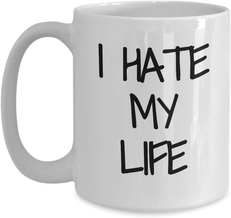 I Hate My Life Mug Coffee Tea Cup Funny Gift Idea For Novelty Gag 15 oz