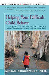 Helping Your Difficult Child Behave: A Guide to Improving Children's Self-Control-Without Losing Your Own