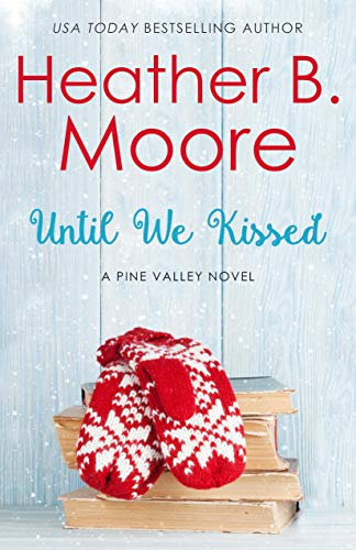 Until We Kissed (Pine Valley Book 6) by [Moore, Heather B.]