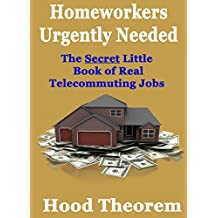 Homeworkers Urgently Needed: The Secret Little Book of Real Telecommuting Jobs