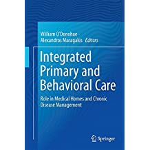 Integrated Primary and Behavioral Care: Role in Medical Homes and Chronic Disease Management