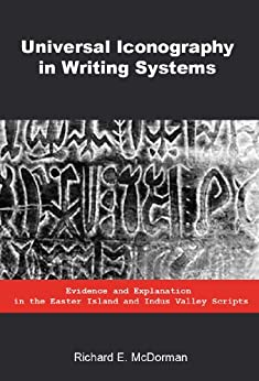 Universal Iconography in Writing Systems: Evidence and Explanation in the Easter Island and Indus Valley Scripts by [McDorman, Richard E.]