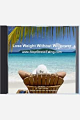 Lose Weight Without Willpower: The Art of Peaceful Indifference to Food Audio CD