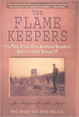 The Flame Keepers: The True Story of an American Soldiers Survival Inside Stalag 17