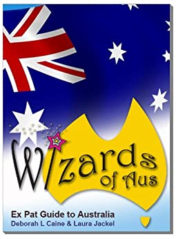 Wizards of Aus Expat Guide to Australia by [Caine, Deborah L, Jackel, Laura]