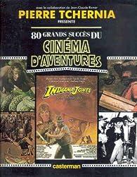 80 grands succès du cinéma d'aventures par Pierre Tchernia