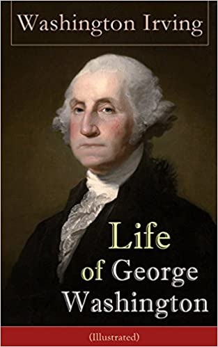 Télécharger l'ebook pour kindle pc Life of George Washington (Illustrated): Biography of the first President of the United States, the Commander-in-Chief of the Continental Army during the ... of the Founding Fathers of the United States B010VILN7O PDF