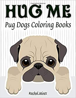 Hug Me - Pug Dogs Coloring Book: Cute Pugs - Dog Puppies ...