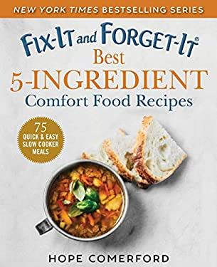 Fix-It and Forget-It Best 5-Ingredient Comfort Food Recipes: 75 Quick & Easy Slow Cooker Meals
