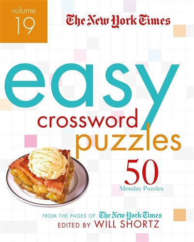 The New York Times Easy Crossword Puzzles Volume 19: 50 Monday Puzzles from the Pages of The New York Times
