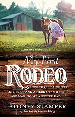 My First Rodeo: How Three Daughters, One Wife, and a Herd of Others Are Making Me a Better Dad