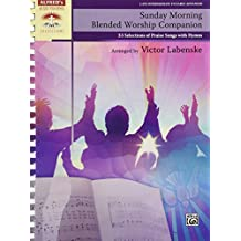 Sunday Morning Blended Worship Companion: 33 Selections of Praise Songs with Hymns, Comb Bound Book