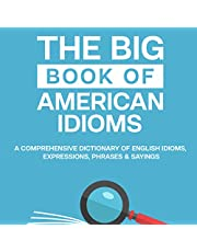 The Big Book of American Idioms: A Comprehensive Dictionary of English Idioms, Expressions, Phrases & Sayings (Tips for English Learners, Book 1)