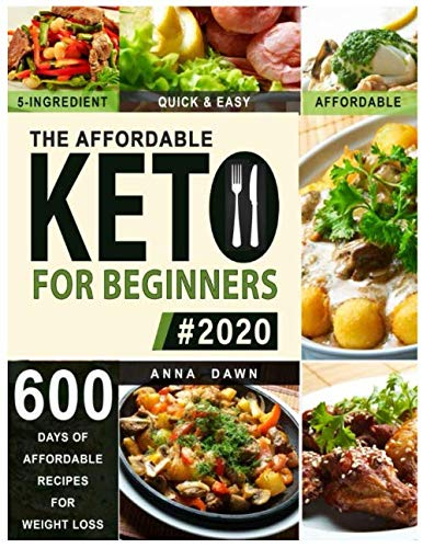 The Affordable Keto Diet for Beginners 2020: 600 Delicious Recipes for Under $20 a Week | 5-Ingredient, Quick & Easy Ketogenic Meals With 12 Week Meal Plan & Recipe Images