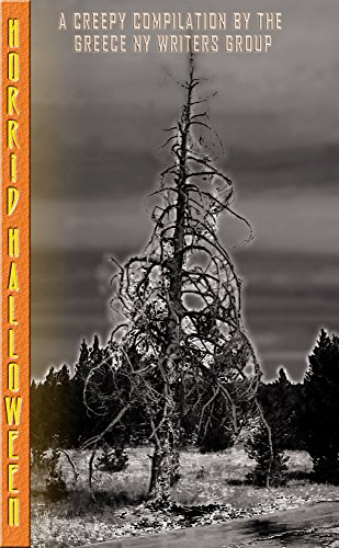 HORRID HALLOWEEN - 21 Tales of Horror and Suspense: A creepy compilation by the Greece, NY Writer's Group (Greece NY Writer's Group Annual Halloween Antholgy Book 5) for $<!---->