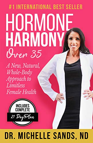 Hormone Harmony Over 35: A New, Natural, Whole-Body Approach to Limitless Female Health