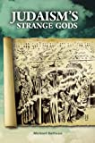 Book cover from Judaisms Strange Gods: Revised and Expanded by Michael Hoffman